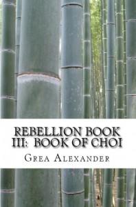 Rebellion Book III: Book of Choi - Grea Alexander