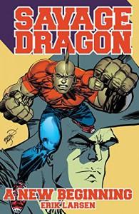 Savage Dragon: A New Beginning! - Erik Larsen