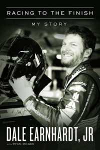 Racing to the Finish: My Story - Dale Earnhardt Jr.