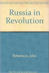 Russia In Revolution - John Robertson