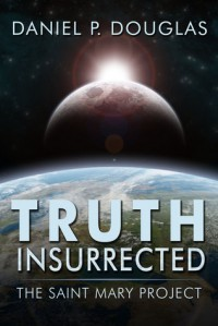 Truth Insurrected: The Saint Mary Project - Daniel P. Douglas