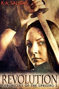 Revolution (Chronicles of the Uprising Book 3) - K.A. Salidas, Katie Salidas