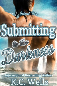 Submitting to the Darkness (Island Tales #3) - K.C. Wells