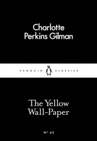 The Yellow Wall-Paper - Charlotte Perkins Gilman