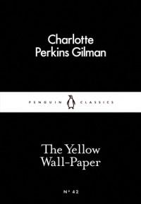 The Yellow Wall-Paper - Charlotte Perkins Gilman