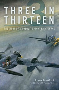Three in Thirteen: The Story of a Mosquito Night Fighter Ace - Geoff Coughlin, Roger Dunsford