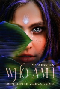 Who am I: Prequel to the Semiramis series - Maya Daniels