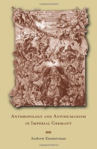 Anthropology and Antihumanism in Imperial Germany - Andrew Zimmerman