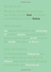 Hint Fiction: An Anthology of Stories in 25 Words or Fewer - Robert Swartwood, Kathleen Ryan, Donora Hillard, Mercedes M. Yardley, Barry Napier, Jeremy D. Brooks, Tara Deal, Jane Hammons, Randall Brown, Val Gryphin, Madeline Mora-Summonte, Sophie Playle