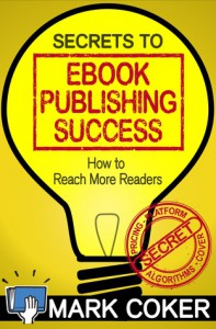 The Secrets to Ebook Publishing Success - Mark Coker