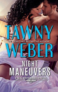 Night Maneuvers (A SEAL Brotherhood Novel) - Tawny Weber