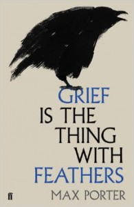 Grief Is the Thing with Feathers: A Novella - Max Porter