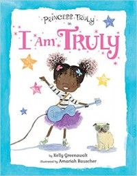 Princess Truly in I Am Truly (Princess Truly) - Kelly Greenawalt, Amariah Rauscher