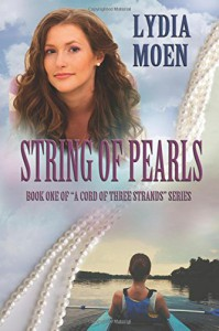 "String Of Pearls: Book One of ""A Cord Of Three Strands"" Series (Volume 1) - Lydia Moen"