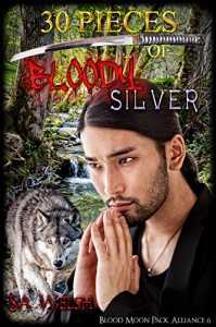 30 Pieces of Bloody Silver (Blood Moon Pack Alliance Book 6) - SA Welsh