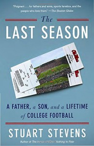 The Last Season: A Father, a Son, and a Lifetime of College Football - Stuart Stevens