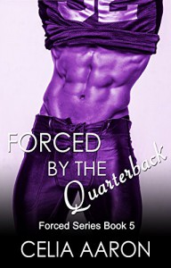 Forced by the Quarterback (Forced Series Book 5) - Celia Aaron