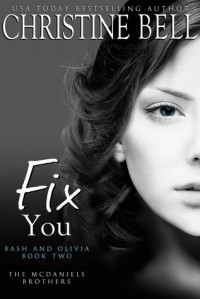 Fix You: Bash and Olivia - Book Two - Christine  Bell