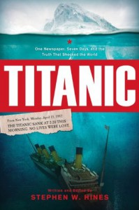 Titanic: One Newspaper, Seven Days, and the Truth That Shocked the World - Stephen W. Hines
