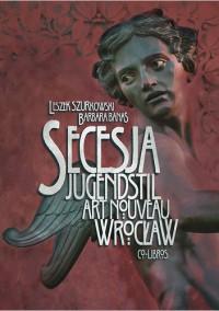 Secesja wrocławska - Leszek Szurkowski, Barbara Banaś