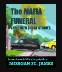 The Mafia Funeral and Other Short Stories - Morgan St. James