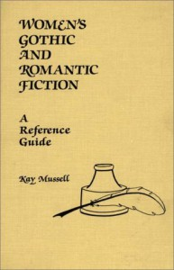 Women's Gothic and Romantic Fiction: A Reference Guide (American Popular Culture) - Kay Mussell