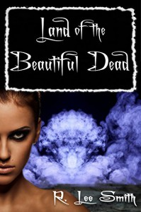 Land of the Beautiful Dead - R. Lee Smith