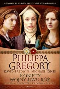Kobiety Wojny Dwu Róż: Księżna, królowa i królowa matka - Philippa Gregory, Michael Jones, David Baldwin