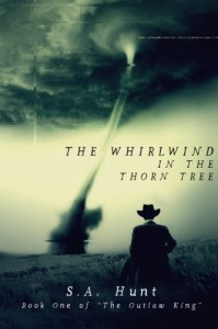 The Whirlwind in the Thorn Tree (The Outlaw King) (Volume 1) - S. A. Hunt