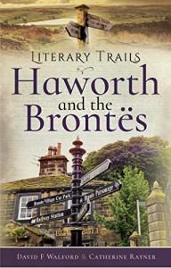 Literary Trails: Haworth and the Brontës  - Catherine Rayner, David F. Walford