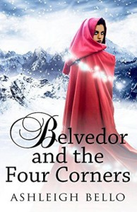 Belvedor and the Four Corners (Belvedor Saga Book 1) - Ashleigh Bello