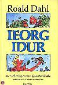 Ieorg Idur - Quentin Blake, Roald Dahl, Huberte Vriesendorp