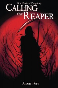 Calling the Reaper (First Book of Purgatory) (Volume 1) - Jason Pere