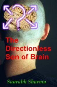 The Directionless Son of Brain - Saurabh Sharma