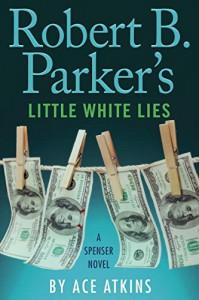 Robert B. Parker's Little White Lies (Spenser) - Ace Atkins