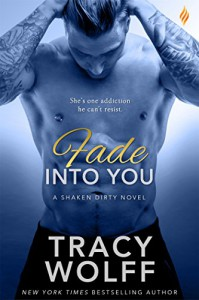 Fade Into You (Shaken Dirty) - Tracy Wolff
