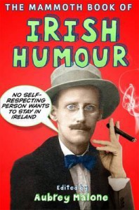 The Mammoth Book of Irish Humour. Edited by Aubrey Malone - A Dillon-Malone