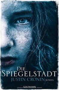 Die Spiegelstadt: Passage-Trilogie  - Roman - Justin Cronin, Rainer Schmidt