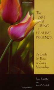 The Art of being a Healing Presence - James E Miller, Susan Cutshall
