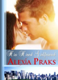 His Hired Girlfriend - Alexia Praks