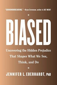 Biased: Uncovering the Hidden Prejudice That Shapes What We See, Think, and Do - Jennifer Lynn Eberhardt