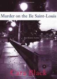 Murder on the Ile Saint-Louis - Cara Black