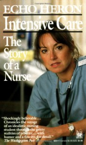 Intensive Care: The Story of a Nurse - Echo Heron