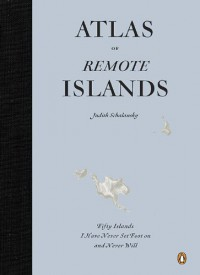 Atlas of Remote Islands - Judith Schalansky
