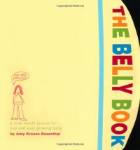 The Belly Book: A Nine-Month Journal for You and Your Growing Belly - Amy Krouse Rosenthal