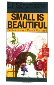 Small Is Beautiful: Economics as if People Mattered - E.F. Schumacher