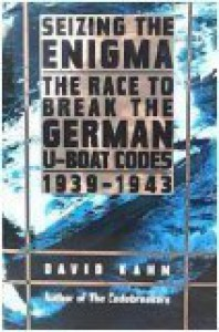 Seizing the Enigma: The Race to Break the German U-Boat Codes, 1939-1943 - David Kahn