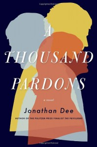 A Thousand Pardons: A Novel - Jonathan Dee