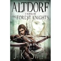 Altdorf (The Forest Knights, #1) - J.K. Swift