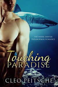 Touching Paradise (The Shark Shifter Paranormal Romance Book 1) - Cleo Peitsche